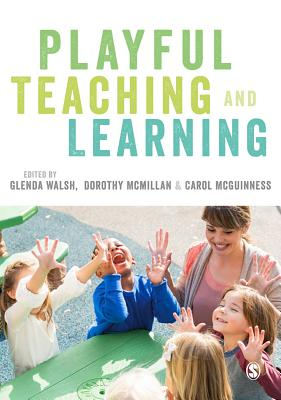 Playful Teaching and Learning - Walsh, Glenda (Editor), and McMillan, Dorothy (Editor), and McGuinness, Carol (Editor)