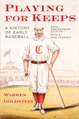 Playing for Keeps: A History of Early Baseball - Goldstein, Warren Jay