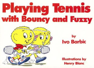 Playing Tennis with Bouncy and Fuzzy - Barbic, Ivo