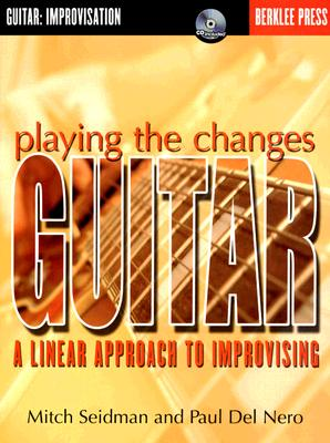 Playing the Changes: Guitar: A Linear Approach to Improvising - Seidman, Mitch