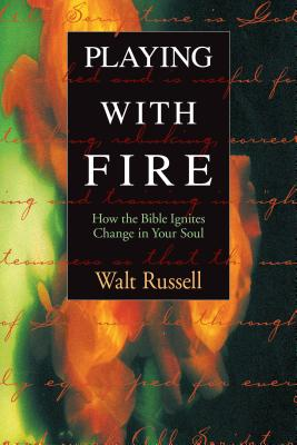 Playing with Fire: How the Bible Ignites Change in Your Soul - Russell, Walter