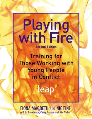 Playing with Fire: Training for Those Working with Young People in Conflict - Macbeth, Fiona, and Broadwood, Jo, and Fine, Nic