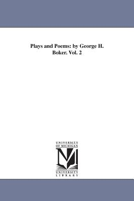 Plays and Poems: by George H. Boker. Vol. 2 - Boker, George H (George Henry)