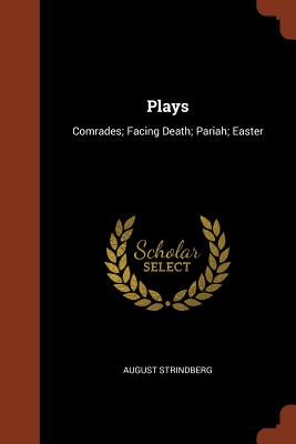 Plays: Comrades; Facing Death; Pariah; Easter - Strindberg, August