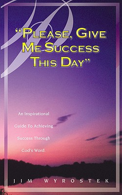 Please, Give Me Success This Day - Wyrostek, Jim