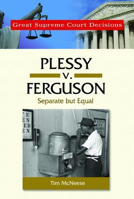 Plessy V. Ferguson: Separate But Equal - McNeese, Tim