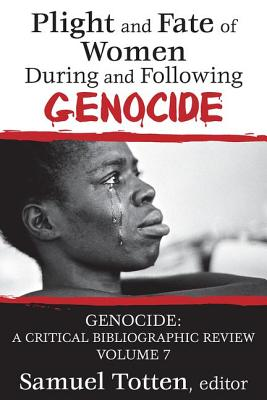 Plight and Fate of Women During and Following Genocide - Totten, Samuel, Professor