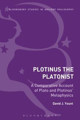 Plotinus the Platonist: A Comparative Account of Plato and Plotinus' Metaphysics - Yount, David J