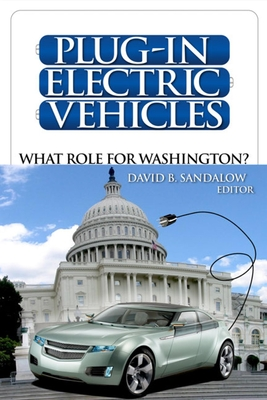 Plug-In Electric Vehicles: What Role for Washington? - Sandalow, David B (Editor)