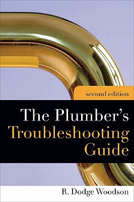 Plumber's Troubleshooting Guide, 2e - Woodson, R Dodge