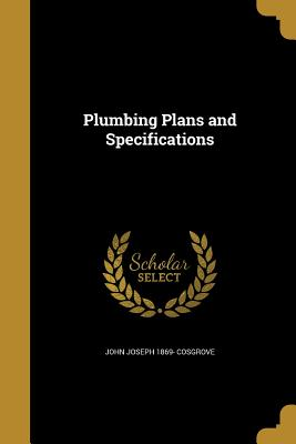 Plumbing Plans and Specifications - Cosgrove, John Joseph 1869-