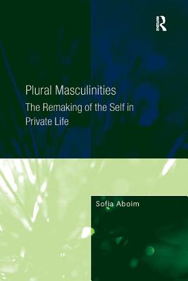 Plural Masculinities: The Remaking of the Self in Private Life - Aboim, Sofia