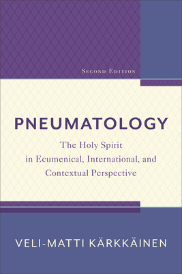Pneumatology: The Holy Spirit in Ecumenical, International, and Contextual Perspective - Karkkainen Veli-Matti