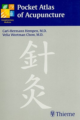 Pocket Atlas of Acupuncture - Hempen, Carl-Hermann, and Wortman Chow, Velia