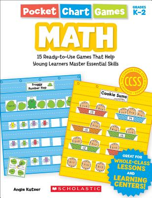 Pocket Chart Games: Math: 15 Ready-To-Use Games That Help Young Learners Master Essential Skills - Kutzer, Angie