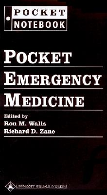 Pocket Emergency Medicine - Walls, Ron M, MD, Facep, Frcpc (Editor), and Zane, Richard D, MD (Editor), and Hamedani, Azita (Contributions by)