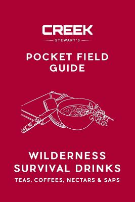 Pocket Field Guide: Wilderness Survival Drinks, Teas, Coees, Nectars & Saps - Stewart, Creek