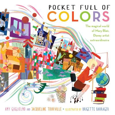 Pocket Full of Colors: The Magical World of Mary Blair, Disney Artist Extraordinaire - Guglielmo, Amy, and Tourville, Jacqueline
