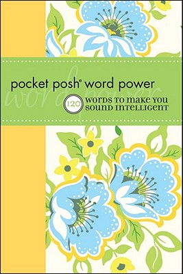 Pocket Posh Word Power: 120 Words to Make You Sound Intelligent - Wordnik