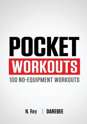 Pocket Workouts - 100 No-Equipment Workouts: Train Any Time, Anywhere Without a Gym or Special Equipment - Rey, N