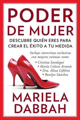 Poder de Mujer: Descubre Quien Eres Para Crear El Exito a Tu Medida: (Woman Power: Discover Who You Are to Create Your Own Success) - Dabbah, Mariela