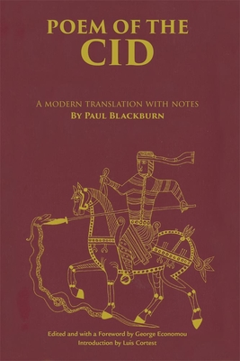 Poem of the Cid: A Modern Translation with Notes by Paul Blackburn - Blackburn, Paul, and Economou, George (Editor), and Cortest, Luis (Introduction by)