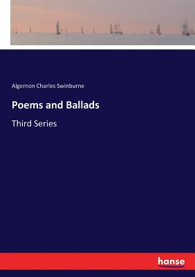 Poems and Ballads: Third Series - Swinburne, Algernon Charles