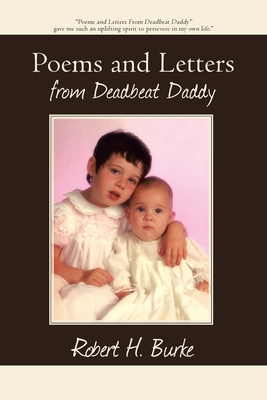 Poems and Letters from Deadbeat Daddy - Burke, Robert H