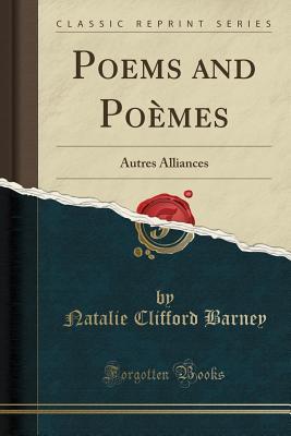 Poems and Poèmes: Autres Alliances (Classic Reprint) - Barney, Natalie Clifford