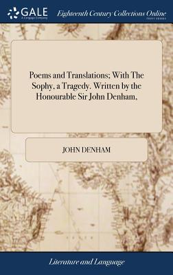 Poems and Translations; With the Sophy, a Tragedy. Written by the Honourable Sir John Denham, - Denham, John