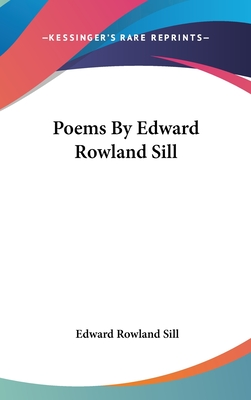 Poems by Edward Rowland Sill - Sill, Edward Rowland