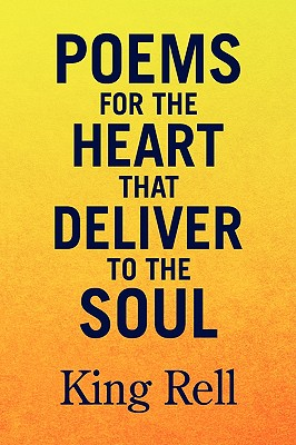 Poems for the Heart That Deliver to the Soul - Rell, King