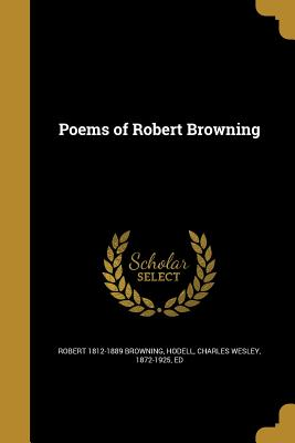 Poems of Robert Browning - Browning, Robert 1812-1889, and Hodell, Charles Wesley 1872-1925 (Creator)