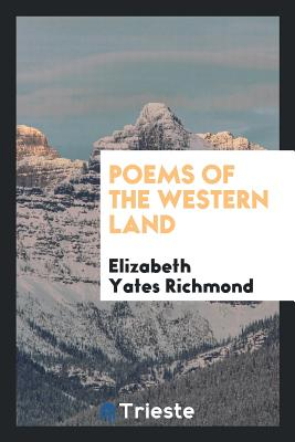 Poems of the Western Land - Richmond, Elizabeth Yates