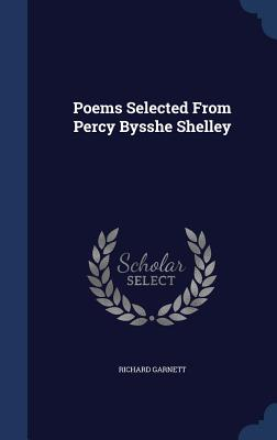 Poems Selected from Percy Bysshe Shelley - Garnett, Richard, Dr.