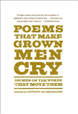 Poems That Make Grown Men Cry: 100 Men on the Words That Move Them - Holden, Anthony
