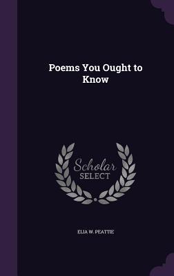Poems You Ought to Know - Peattie, Elia W