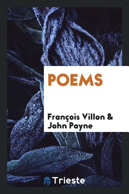Poems - Villon, Francois, and Payne, John, Dr.