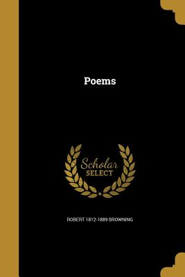 Poems - Browning, Robert 1812-1889