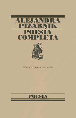 Poesia Completa: 1955-1972 - Pizarnik, Alejandra, and Becciu, Ana (Editor)