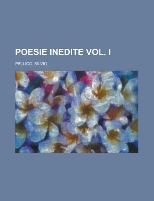 Poesie Inedite Vol. I - Pellico, Silvio