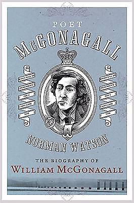 Poet McGonagall: The Biogrpahy of William McGonagall - Watson, Norman
