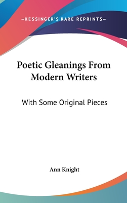 Poetic Gleanings from Modern Writers: With Some Original Pieces - Knight, Ann