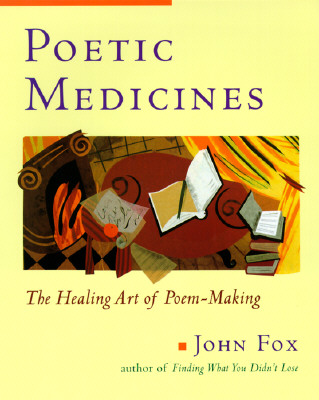 Poetic Medicine: The Healing Art of Poem-Making - Fox, John