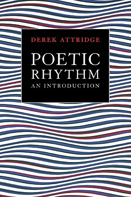 Poetic Rhythm: An Introduction - Attridge, Derek