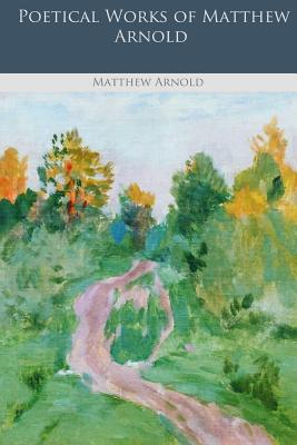 Poetical Works of Matthew Arnold - Arnold, Matthew