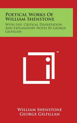 Poetical Works of William Shenstone: With Life, Critical Dissertation and Explanatory Notes by George Gilfillan - Shenstone, William, and Gilfillan, George