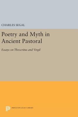 Poetry and Myth in Ancient Pastoral: Essays on Theocritus and Virgil - Segal, Charles