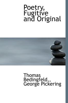 Poetry, Fugitive and Original - Bedingfeld, Thomas, and Pickering, George, Sir