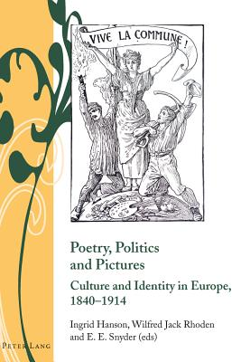 Poetry, Politics and Pictures: Culture and Identity in Europe, 1840-1914 - Hanson, Ingrid (Editor), and Rhoden, Wilfred Jack (Editor), and Snyder, E. E. (Editor)